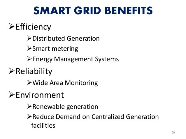 SMART GRID BENEFITS Efficiency Distributed Generation Smart metering Energy Management Systems Reliability Wide Area...