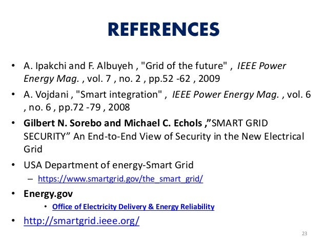 """REFERENCES • A. Ipakchi and F. Albuyeh , """"Grid of the future"""" , IEEE Power Energy Mag. , vol. 7 , no. 2 , pp.52 -62 , 2009..."""