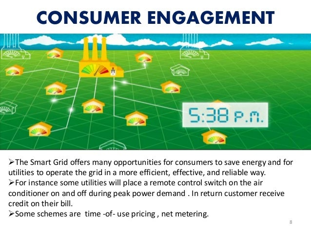 CONSUMER ENGAGEMENT 8 The Smart Grid offers many opportunities for consumers to save energy and for utilities to operate ...