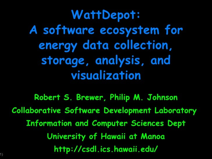 WattDepot: A software ecosystem for energy data collection, storage, analysis, and visualization Robert S. Brewer, Philip ...