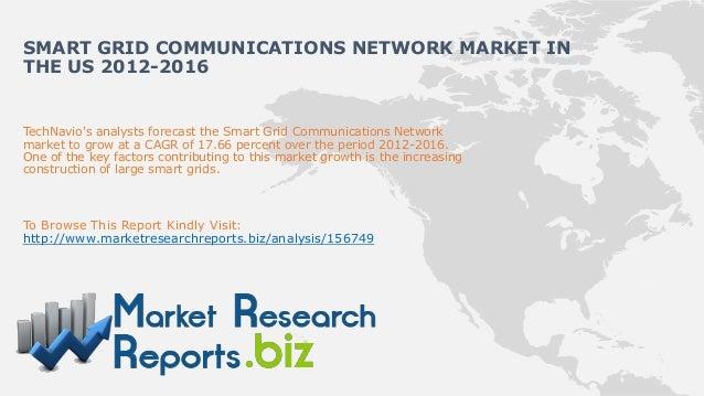 SMART GRID COMMUNICATIONS NETWORK MARKET INTHE US 2012-2016TechNavios analysts forecast the Smart Grid Communications Netw...
