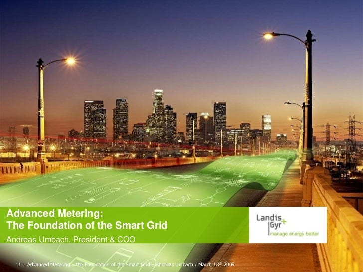 AdvancedMetering: The Foundationofthe Smart Grid<br />Andreas Umbach, President & COO<br />Analyst Presentation <br />Nove...