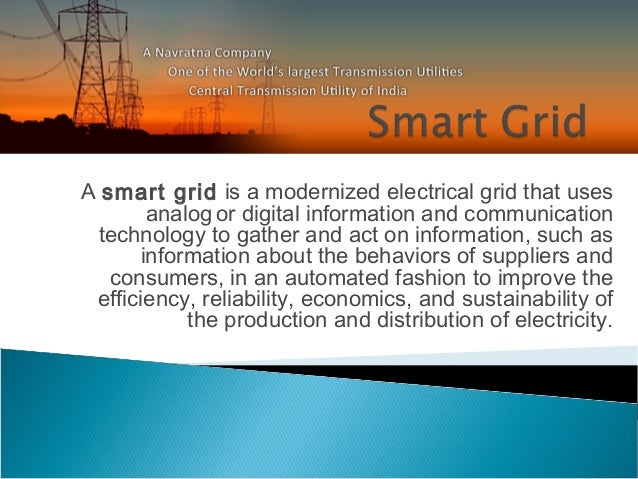 Asmart gridis a modernizedelectrical grid that uses analog or digitalinformation and communication technology to gathe...