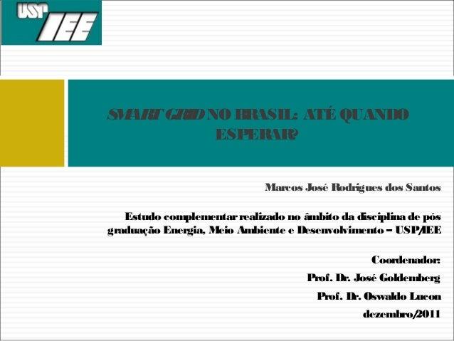 Marcos José Rodrigues dos Santos SMARTGRIDNO BRASIL: ATÉ QUANDO ESPERAR? Estudo complementarrealizado no âmbito da discipl...