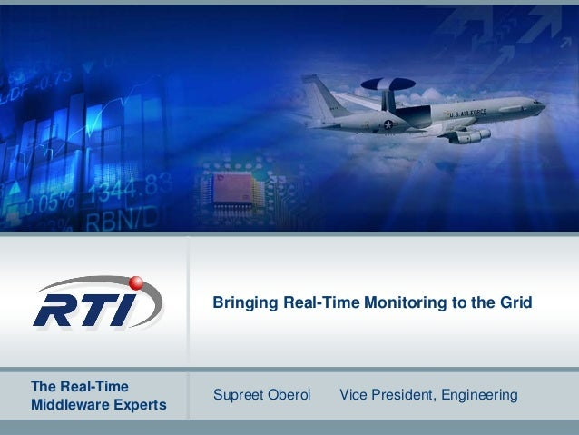 The Real-Time Middleware Experts Bringing Real-Time Monitoring to the Grid Supreet Oberoi Vice President, Engineering