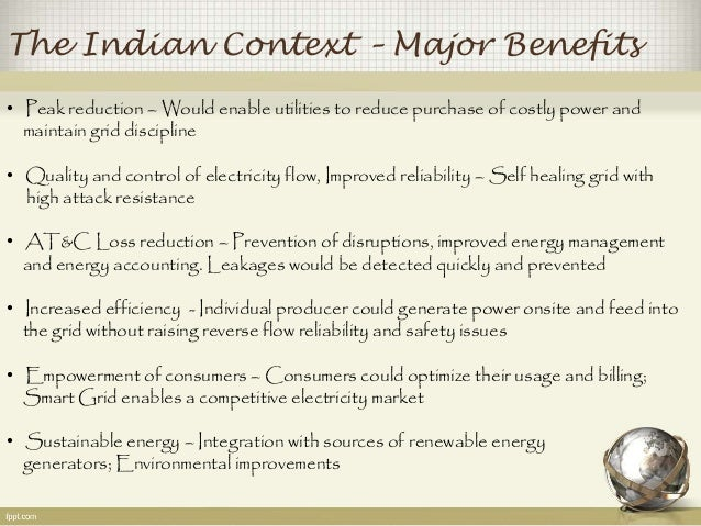 The Indian Context – Major Benefits  • Peak reduction – Would enable utilities to reduce purchase of costly power and  mai...