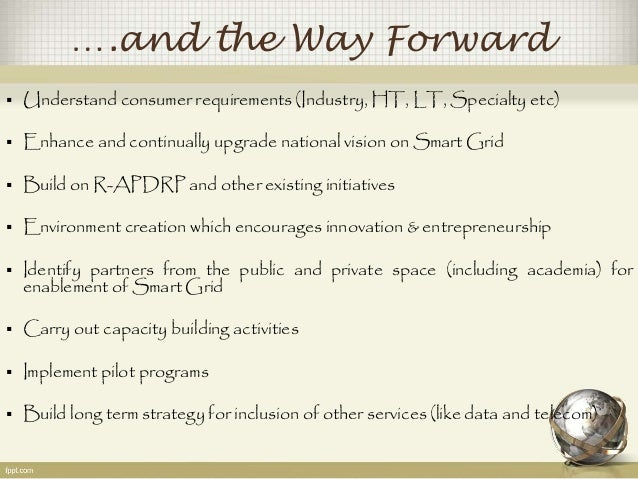 ….and the Way Forward   Understand consumer requirements (Industry, HT, LT, Specialty etc)   Enhance and continually upg...