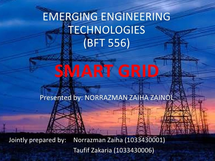 EMERGING ENGINEERING             TECHNOLOGIES                (BFT 556)              SMART GRID         Presented by: NORRA...
