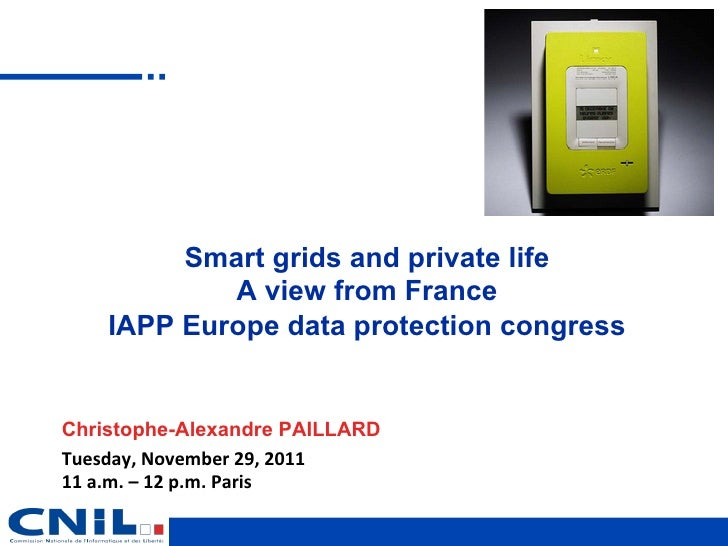 Smart grids and private life             A view from France     IAPP Europe data protection congressChristophe-Alexandre P...