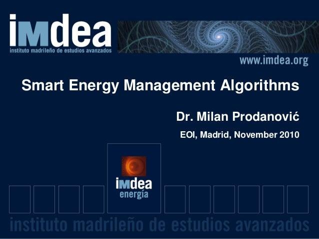 Smart Energy Management Algorithms Dr. Milan Prodanović EOI, Madrid, November 2010