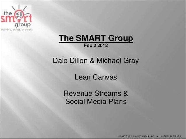 The SMART Group Feb 2 2012 Dale Dillon & Michael Gray Lean Canvas Revenue Streams & Social Media Plans