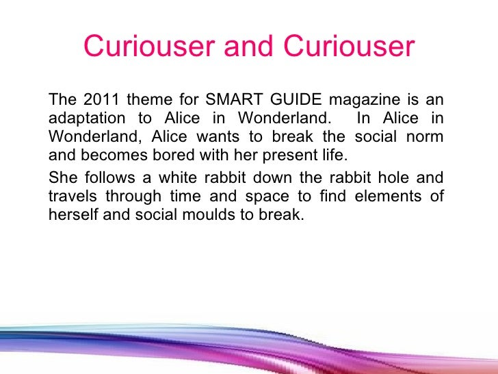 Curiouser and Curiouser <ul><li>The 2011 theme for SMART GUIDE magazine is an adaptation to Alice in Wonderland.  In Alice...