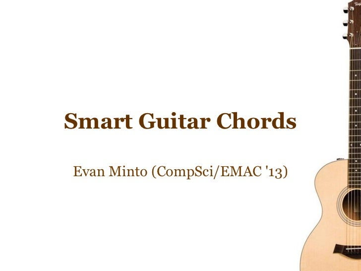 Smart Guitar ChordsEvan Minto (CompSci/EMAC 13)