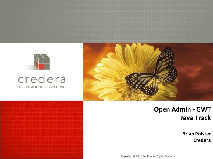Open Admin - GWTJava TrackBrian PolsterCredera<br />Copyright © 2011 Credera. All Rights Reserved.<br />