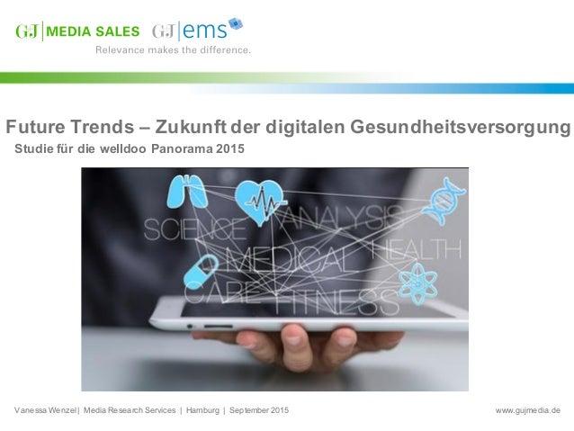 www.gujmedia.de Future Trends – Zukunft der digitalen Gesundheitsversorgung Studie für die welldoo Panorama 2015...
