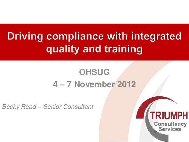 OHSUG                4 – 7 November 2012Becky Read – Senior Consultant