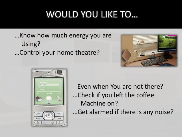 WOULD YOU LIKE TO……Know how much energy you are Using?…Control your home theatre?                  Even when You are not t...