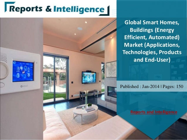 Global Smart Homes, Buildings (Energy Efficient, Automated) Market (Applications, Technologies, Products and End-User) Pub...