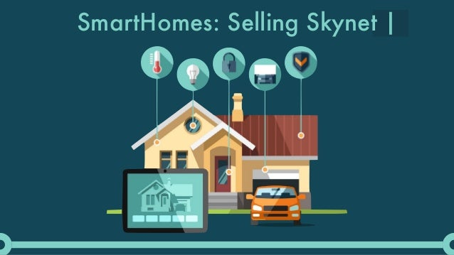 SmartHomes: Selling Skynet