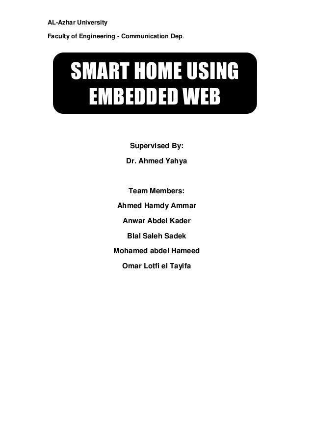 AL-Azhar University Faculty of Engineering - Communication Dep.  SMART HOME USING EMBEDDED WEB Supervised By: Dr. Ahmed Ya...