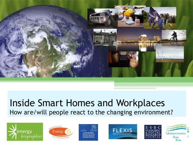 Inside Smart Homes and Workplaces How are/will people react to the changing environment?