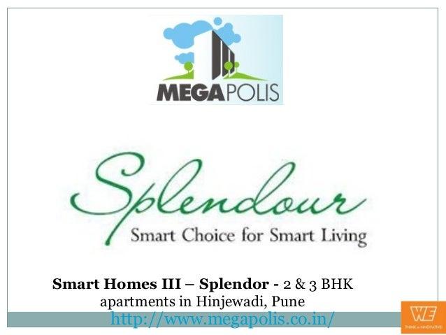 Smart Homes III – Splendor - 2 & 3 BHK     apartments in Hinjewadi, Pune       http://www.megapolis.co.in/