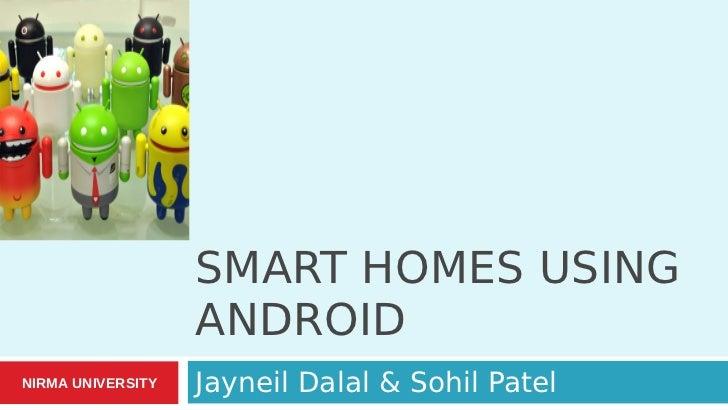 SMART HOMES USING                   ANDROIDNIRMA UNIVERSITY   Jayneil Dalal & Sohil Patel