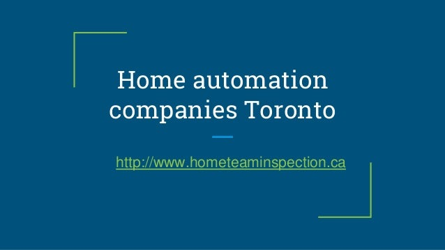 Home automation companies Toronto http://www.hometeaminspection.ca