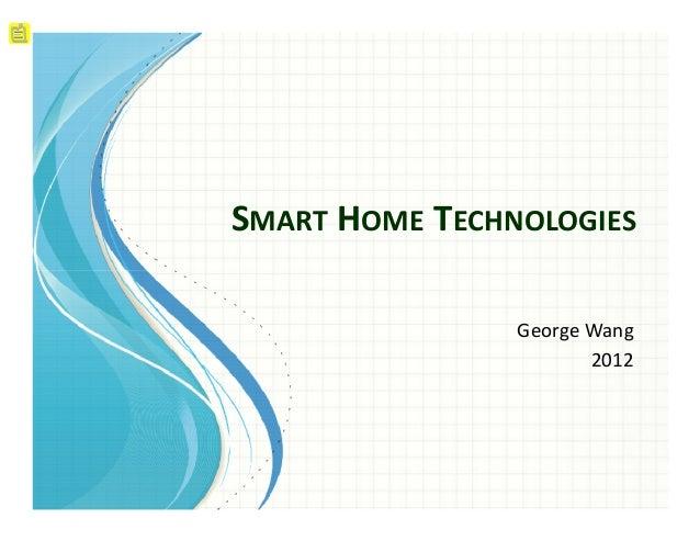 SMART HOME TECHNOLOGIES George Wang 2012