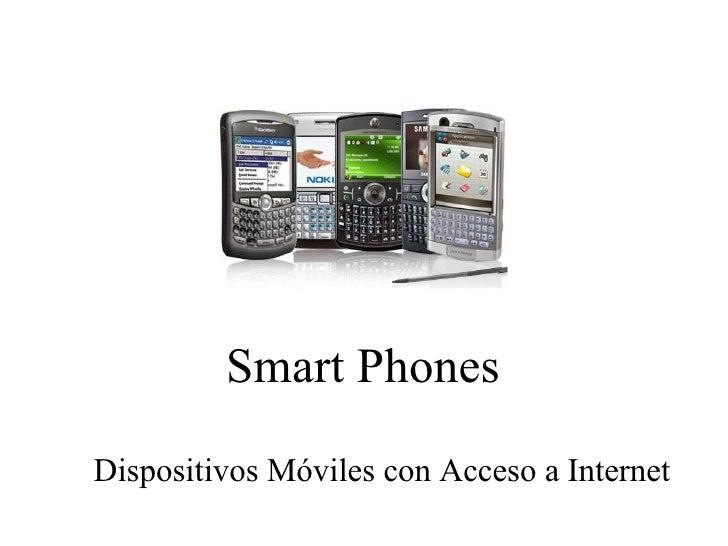 Smart Phones Dispositivos Móviles con Acceso a Internet