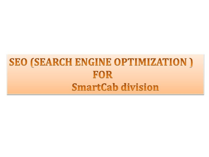 The process 'SEO' is taken for SmartCab division in order to improvethe volume or quality of traffic in the website. It ai...