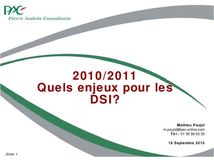 2010/2011 Quels enjeux pour les DSI? Mathieu Poujol [email_address] Tél :  01 56 56 63 33 16 Septembre 2010 Slide
