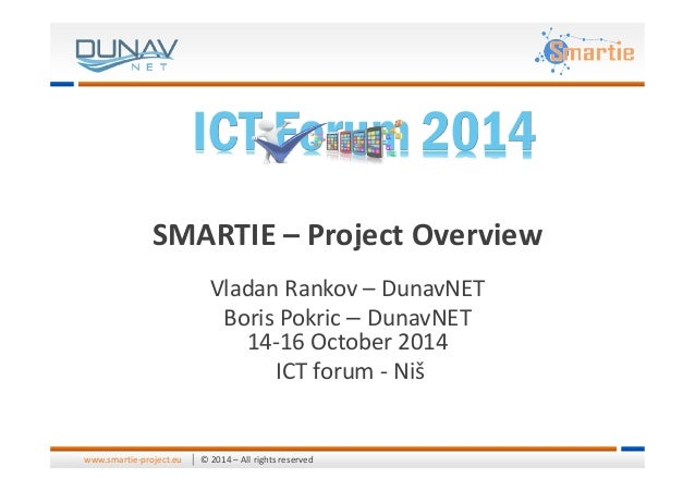 SMARTIE – Project Overview © 2014 – All rights reservedwww.smartie-project.eu SMARTIE – Project Overview Vladan Rankov – D...