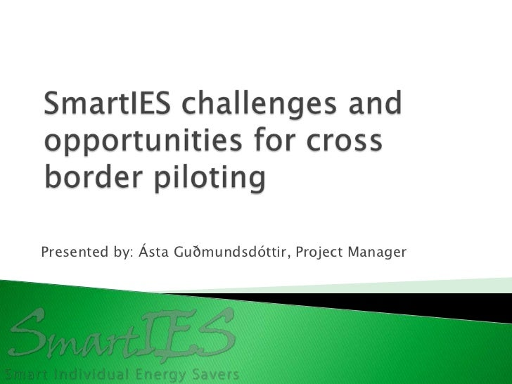 SmartIES challenges and opportunities for cross border piloting<br />Presented by: Ásta Guðmundsdóttir, Project Manager<br />