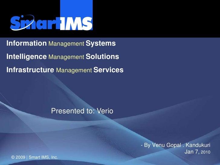 © 2009 | Smart IMS, Inc.<br />Presented to: Verio<br />- By Venu Gopal . Kandukuri Jan 7,2010<br />