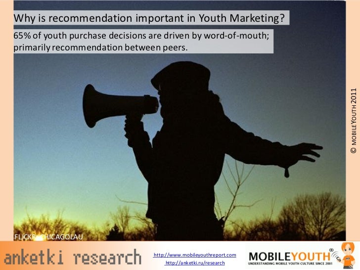 Why is recommendation important in Youth Marketing?65% of youth purchase decisions are driven by word-of-mouth;primarily r...