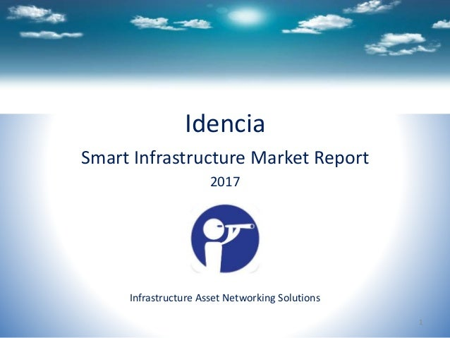 Idencia Smart Infrastructure Market Report 2017 Infrastructure Asset Networking Solutions 1