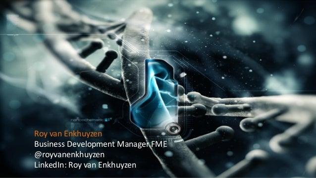 Roy van Enkhuyzen Business Development Manager FME @royvanenkhuyzen LinkedIn: Roy van Enkhuyzen