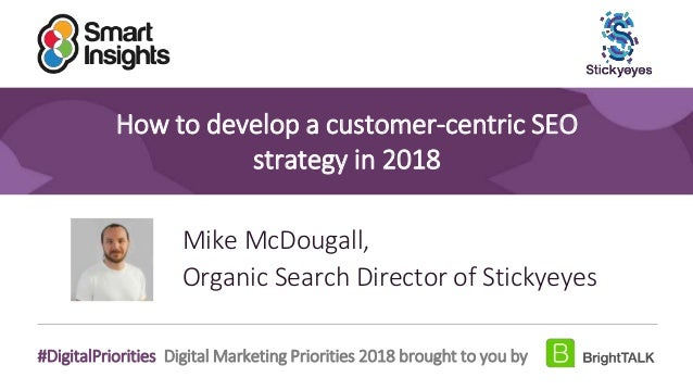 1 #DigitalPriorities Digital Marketing Priorities 2018 brought to you by How to develop a customer-centric SEO strategy in...