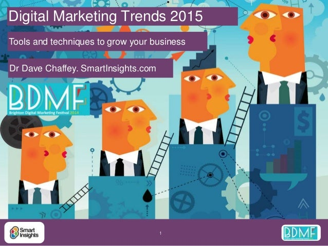 Digital Marketing Trends 2015  Tools and techniques to grow your business  1  Dr Dave Chaffey. SmartInsights.com