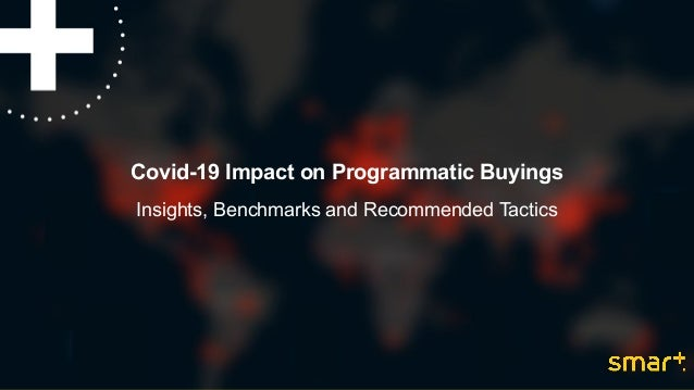 Covid-19 Impact on Programmatic Buyings Insights, Benchmarks and Recommended Tactics