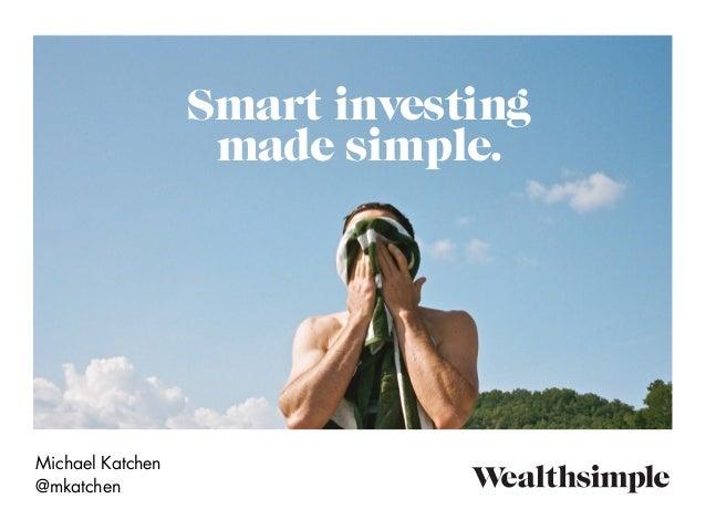 Smart investing made simple. Michael Katchen @mkatchen