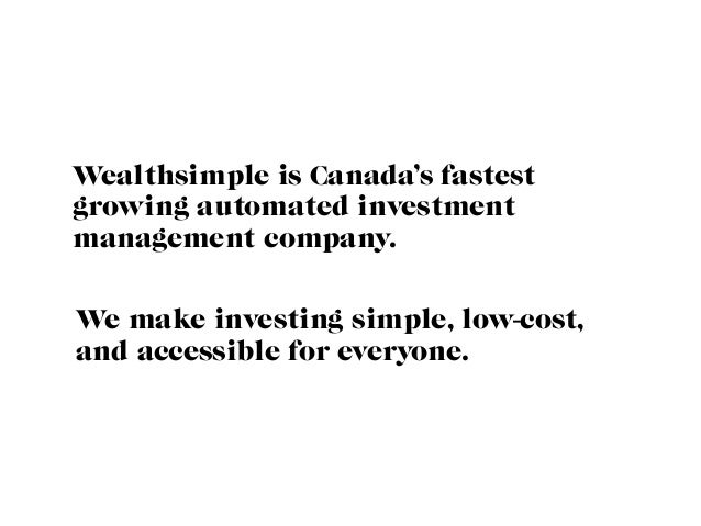 Wealthsimple is Canada's fastest growing automated investment management company. We make investing simple, low-cost, and ...