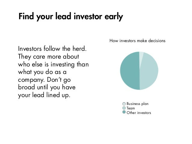 Find your lead investor early Investors follow the herd. They care more about who else is investing than what you do as a ...