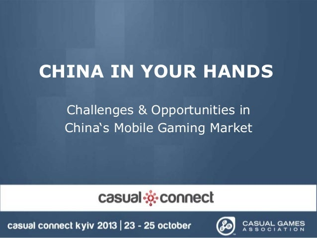 "CHINA IN YOUR HANDS Challenges & Opportunities in China""s Mobile Gaming Market"
