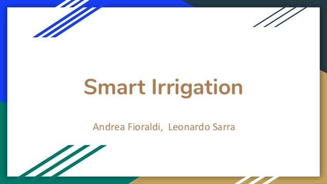Smart Irrigation Andrea Fioraldi, Leonardo Sarra