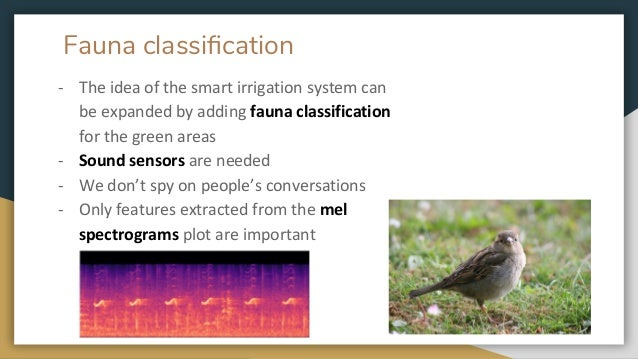 Fauna classification - The idea of the smart irrigation system can be expanded by adding fauna classification for the green...