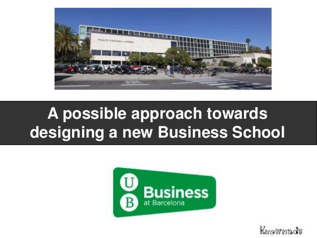A possible approach towards designing a new Business School