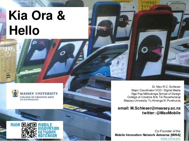 Kia Ora & Hello Dr. Max R.C. Schleser Major Coordinator VCD / Digital Media Nga Pae Māhutonga School of Design College of ...