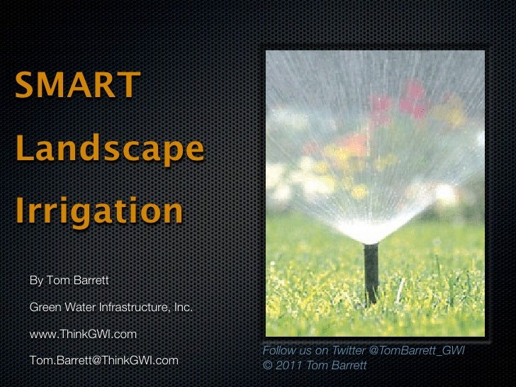 SMARTLandscapeIrrigationBy Tom BarrettGreen Water Infrastructure, Inc.www.ThinkGWI.com                                   F...